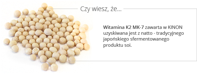 Witamina K2 zawarta w KINON uzyskiwana jest z natto - tradycyjnego japońskiego sfermentowanego produktu soi
